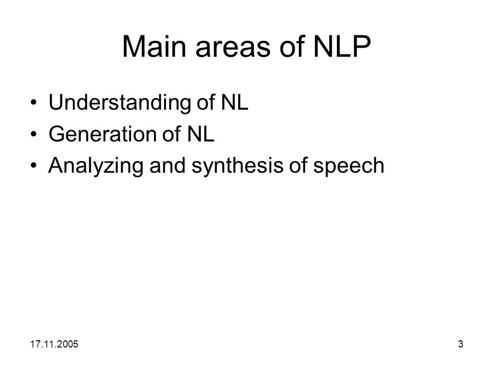 Main areas of NLP Understanding of NL Generation of NL