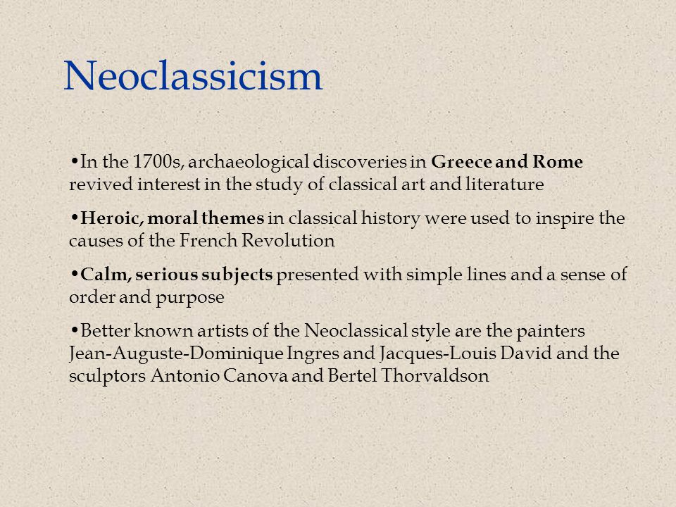 Neoclassicism In the 1700s, archaeological discoveries in Greece and Rome revived interest in the study of classical art and literature.