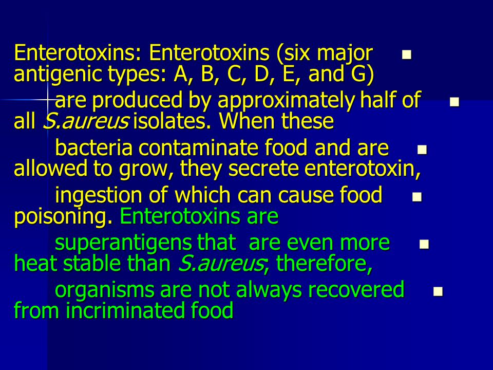 Enterotoxins: Enterotoxins (six major antigenic types: A, B, C, D, E, and G)