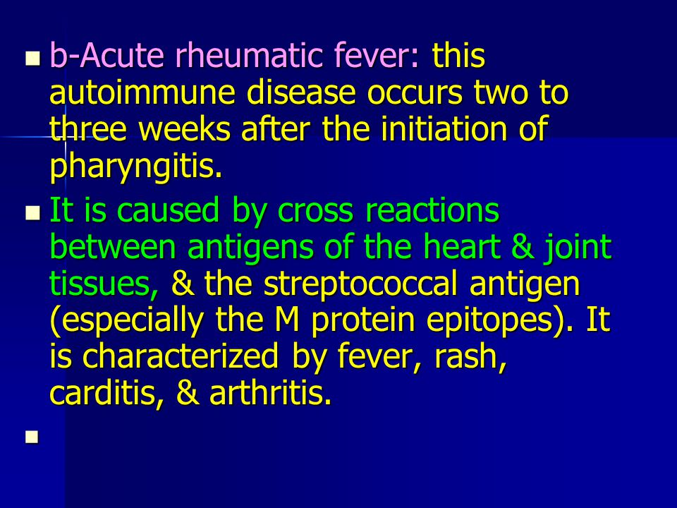 b-Acute rheumatic fever: this autoimmune disease occurs two to three weeks after the initiation of pharyngitis.