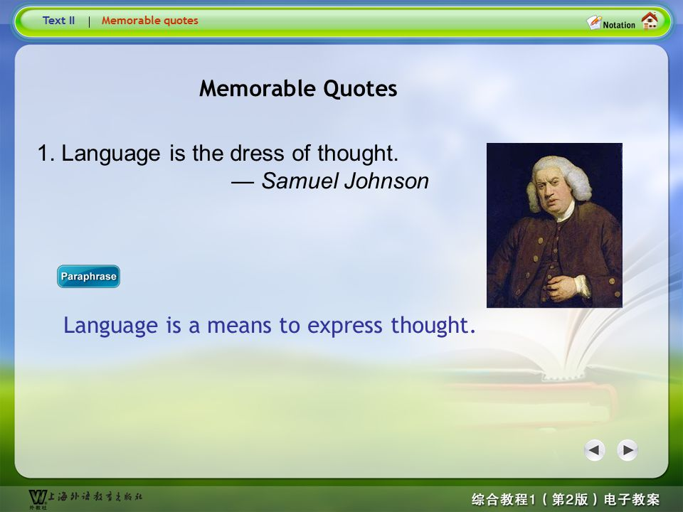 Memorable Quotes Memorable Quotes 1. Language is the dress of thought.