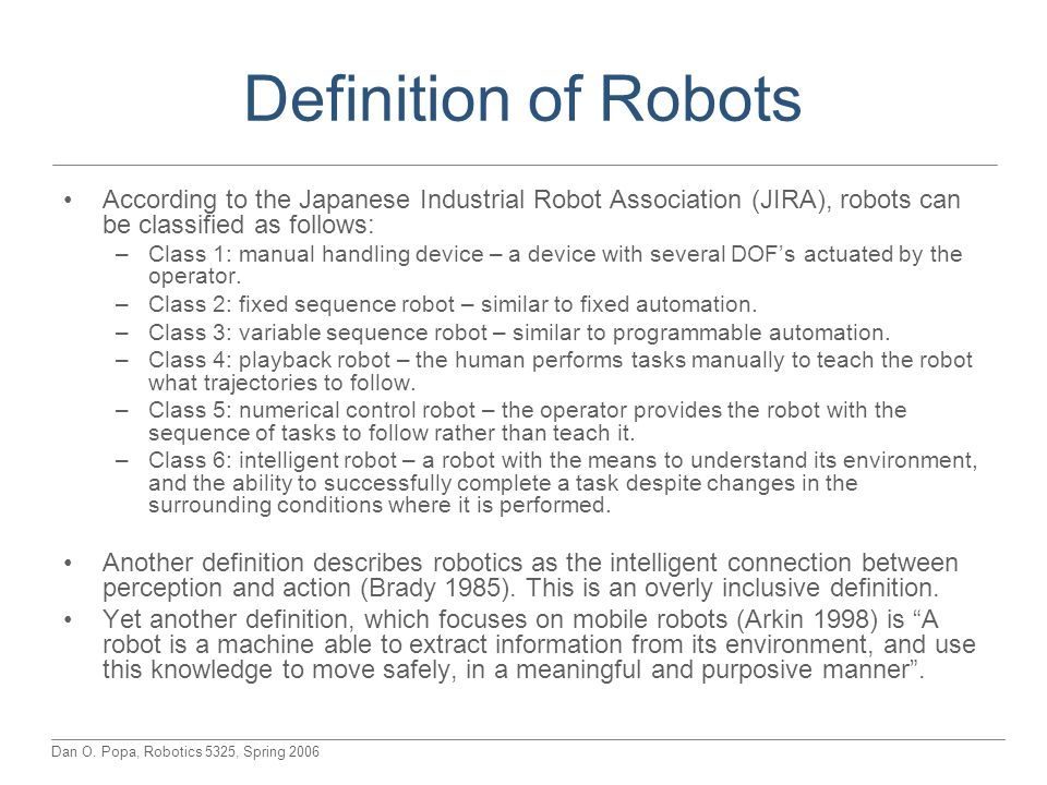 Definition of Robots According to the Japanese Industrial Robot Association (JIRA), robots can be classified as follows: