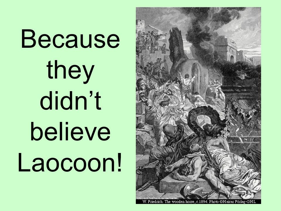 Because they didn't believe Laocoon!