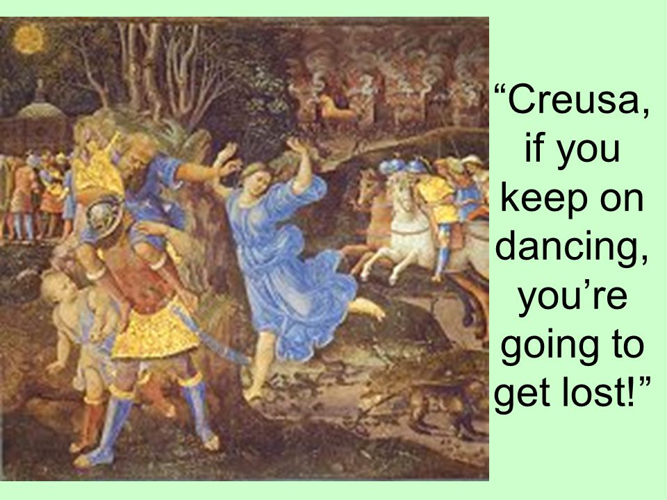 Creusa, if you keep on dancing, you're going to get lost!