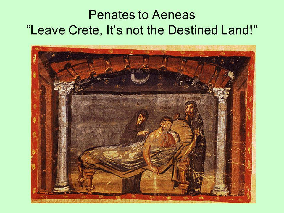 Penates to Aeneas Leave Crete, It's not the Destined Land!
