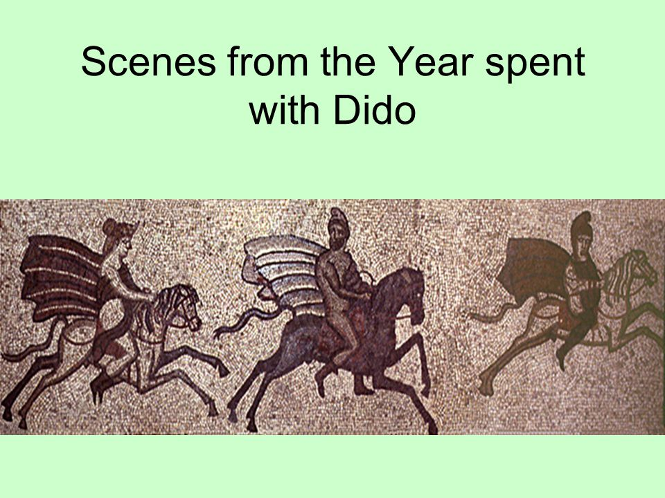 Scenes from the Year spent with Dido