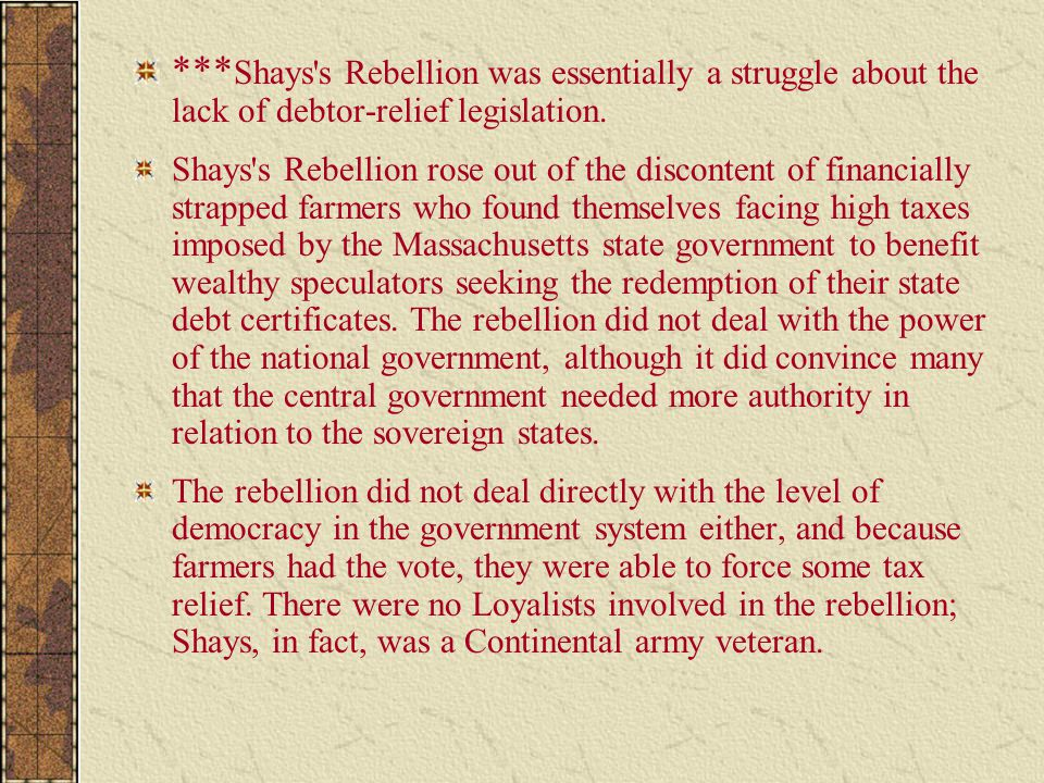 ***Shays s Rebellion was essentially a struggle about the lack of debtor-relief legislation.