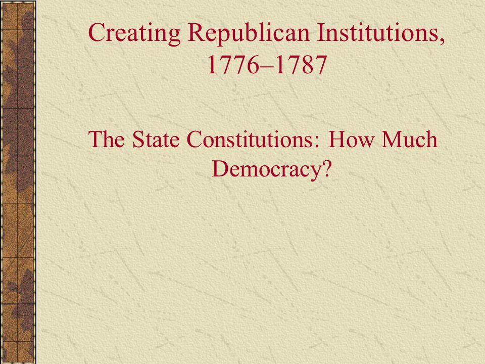 Creating Republican Institutions, 1776–1787