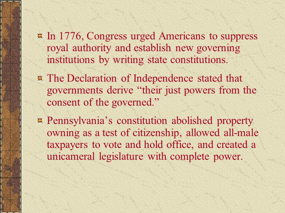 In 1776, Congress urged Americans to suppress royal authority and establish new governing institutions by writing state constitutions.