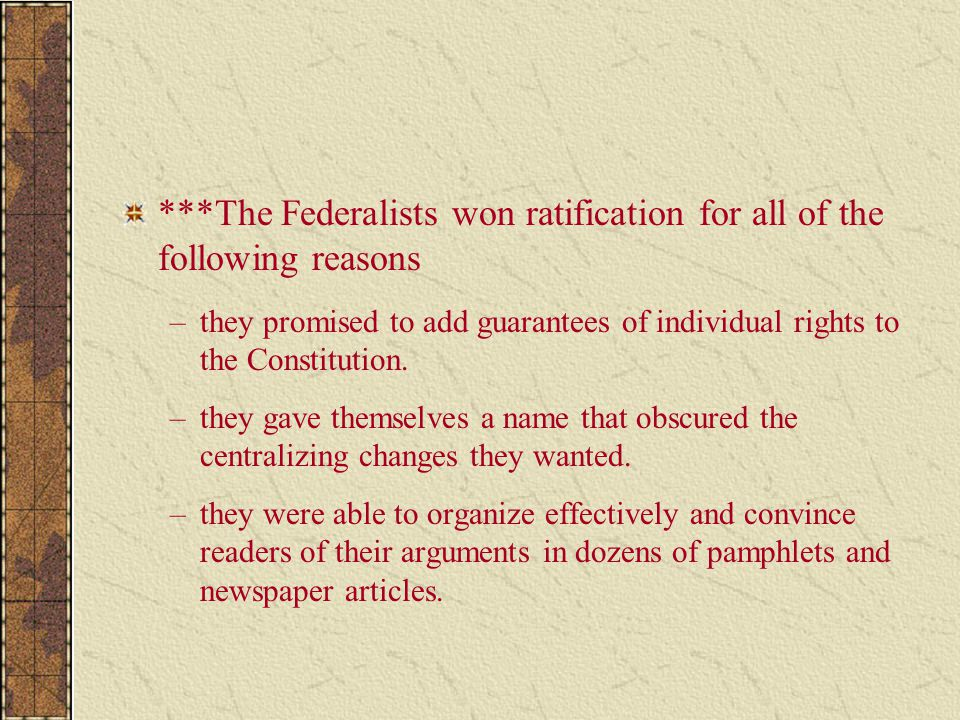 ***The Federalists won ratification for all of the following reasons