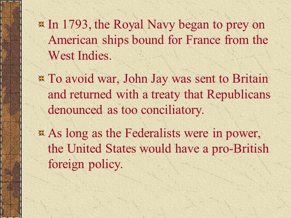 In 1793, the Royal Navy began to prey on American ships bound for France from the West Indies.