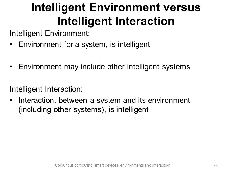Intelligent Environment versus Intelligent Interaction