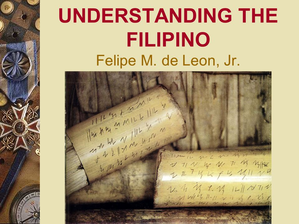UNDERSTANDING THE FILIPINO Felipe M. de Leon, Jr.