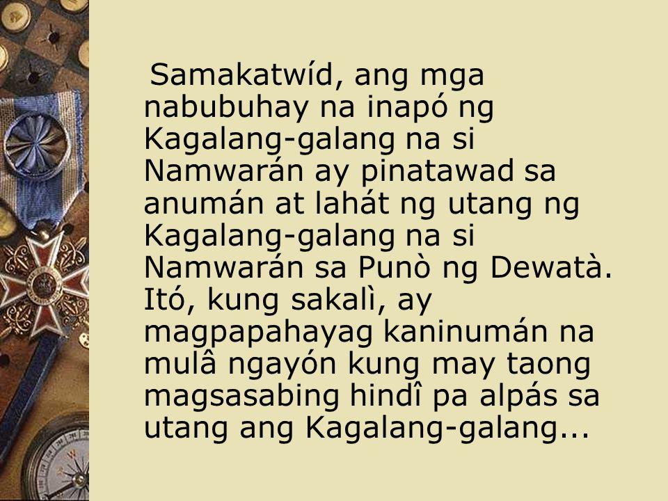 Samakatwíd, ang mga nabubuhay na inapó ng Kagalang-galang na si Namwarán ay pinatawad sa anumán at lahát ng utang ng Kagalang-galang na si Namwarán sa Punò ng Dewatà.