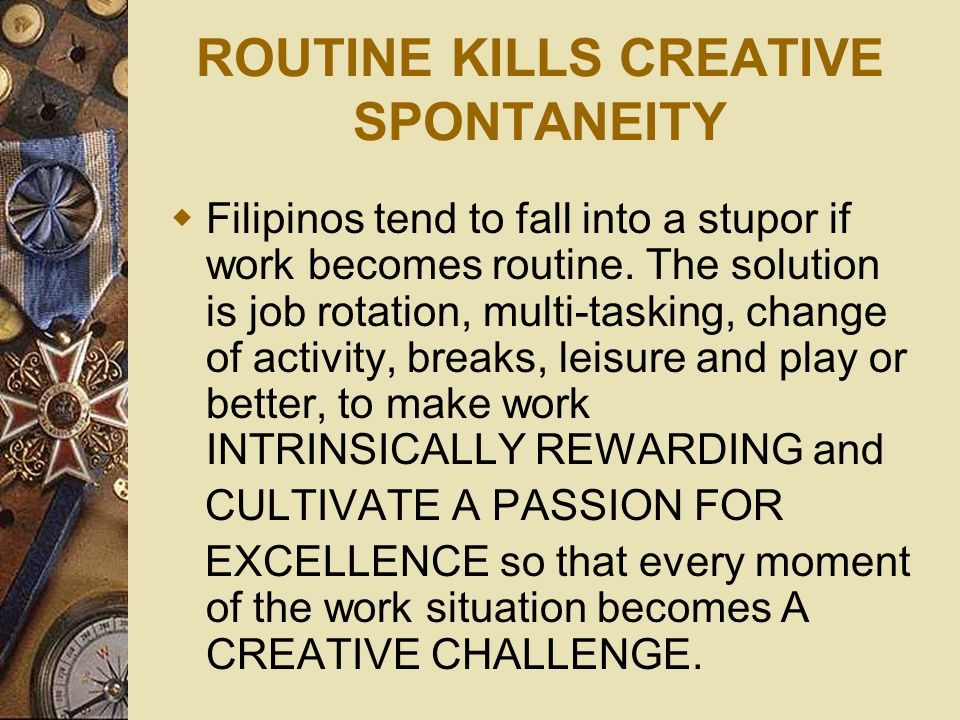 ROUTINE KILLS CREATIVE SPONTANEITY