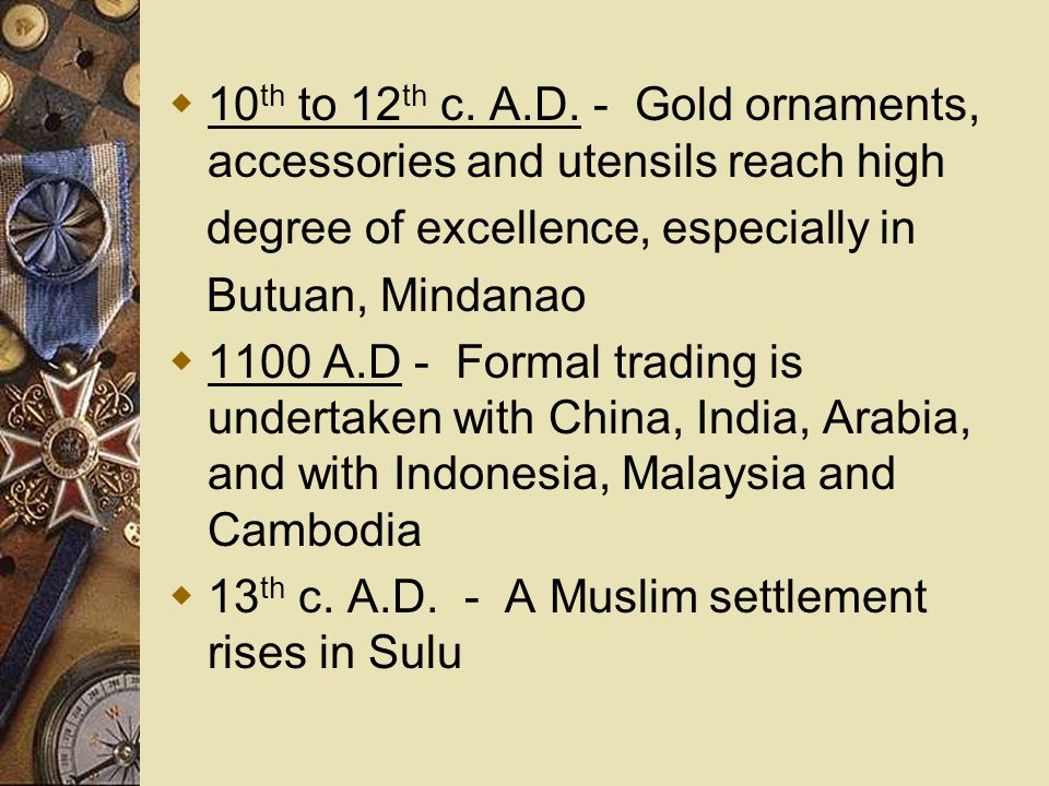 10th to 12th c. A.D. - Gold ornaments, accessories and utensils reach high