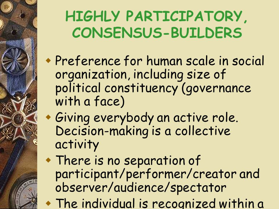 HIGHLY PARTICIPATORY, CONSENSUS-BUILDERS