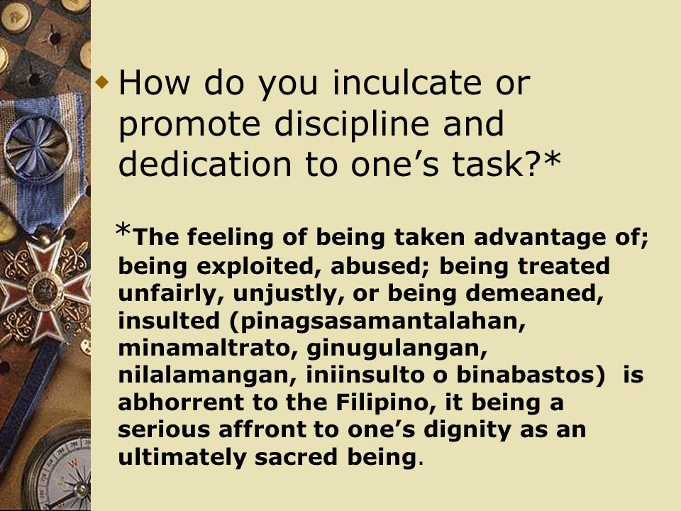 How do you inculcate or promote discipline and dedication to one's task *