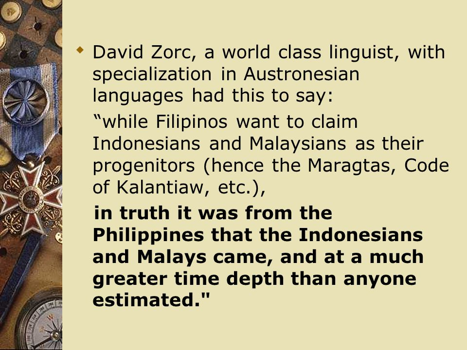 David Zorc, a world class linguist, with specialization in Austronesian languages had this to say: