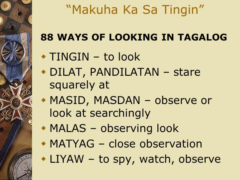 Makuha Ka Sa Tingin TINGIN – to look