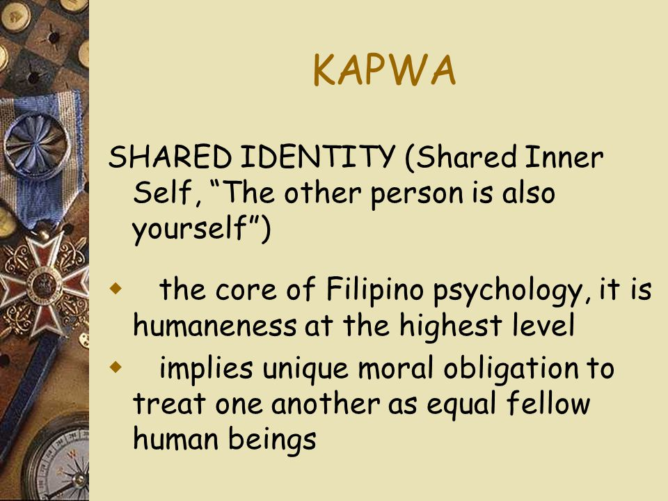 KAPWA SHARED IDENTITY (Shared Inner Self, The other person is also yourself )