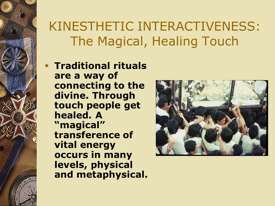 KINESTHETIC INTERACTIVENESS: The Magical, Healing Touch