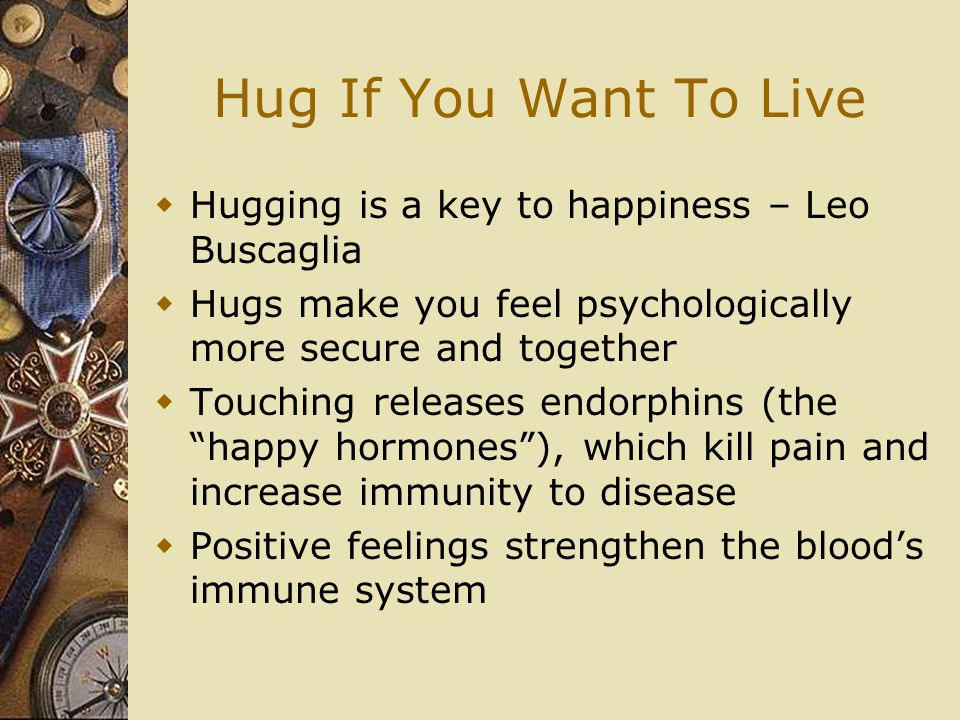Hug If You Want To Live Hugging is a key to happiness – Leo Buscaglia