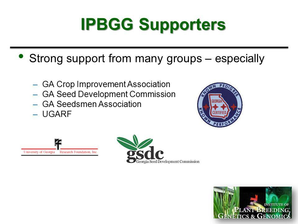 IPBGG Supporters Strong support from many groups – especially