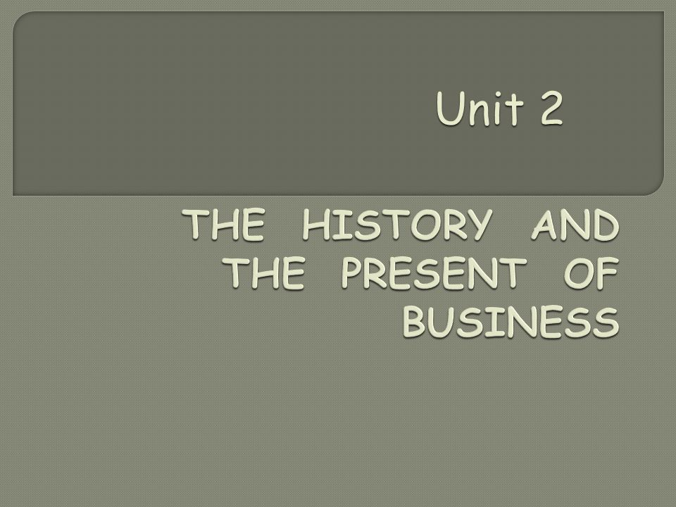 THE HISTORY AND THE PRESENT OF BUSINESS