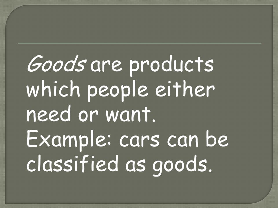 Example: cars can be classified as goods.