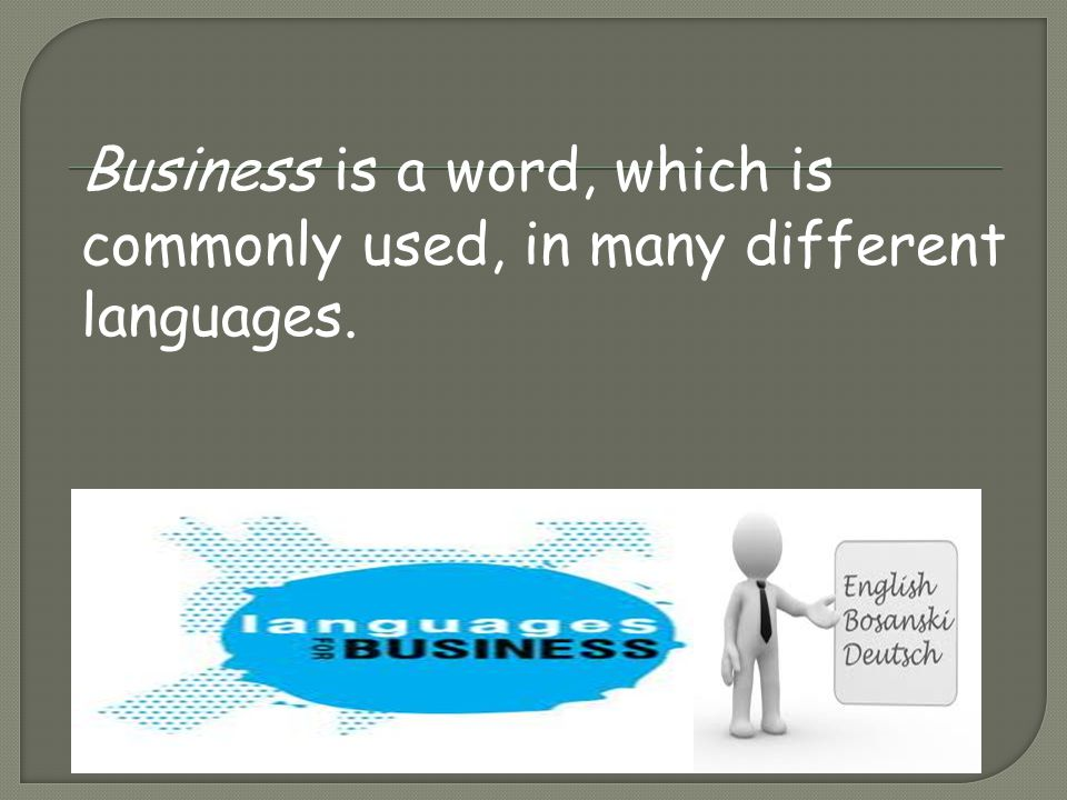 Business is a word, which is commonly used, in many different languages.