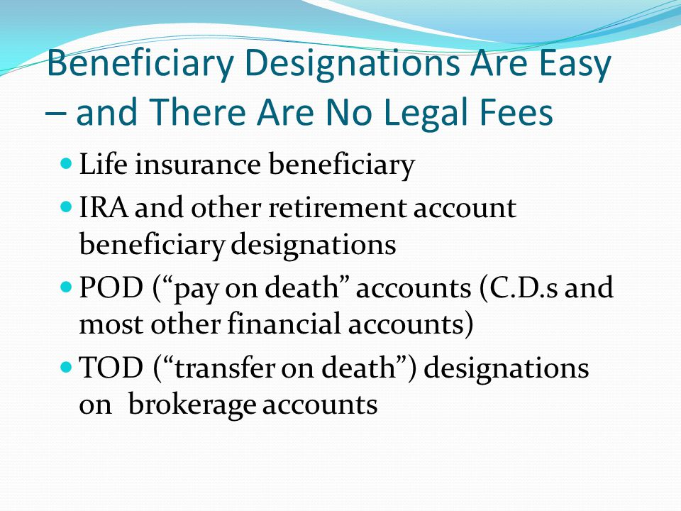 Beneficiary Designations Are Easy – and There Are No Legal Fees