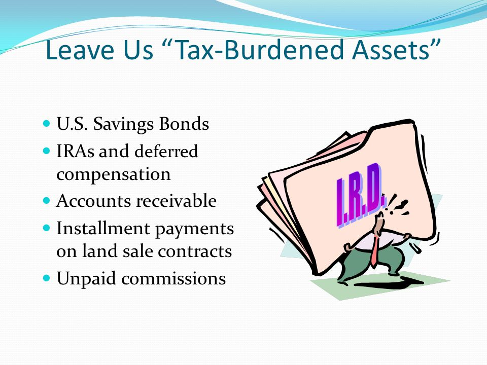 Leave Us Tax-Burdened Assets