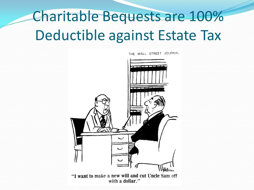 Charitable Bequests are 100% Deductible against Estate Tax