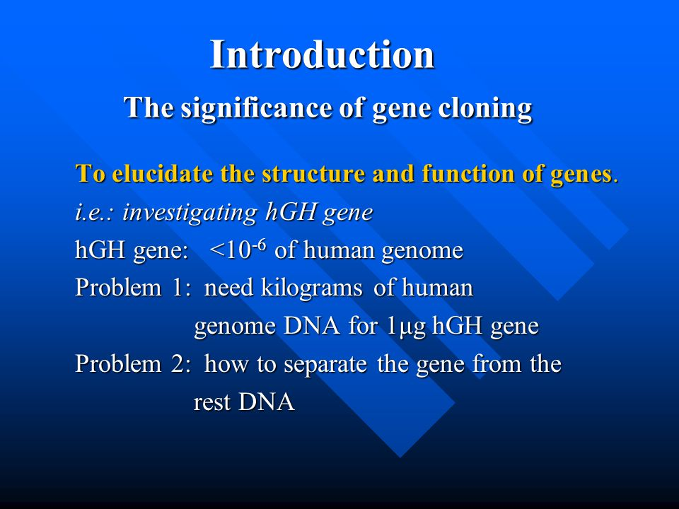 Introduction The significance of gene cloning