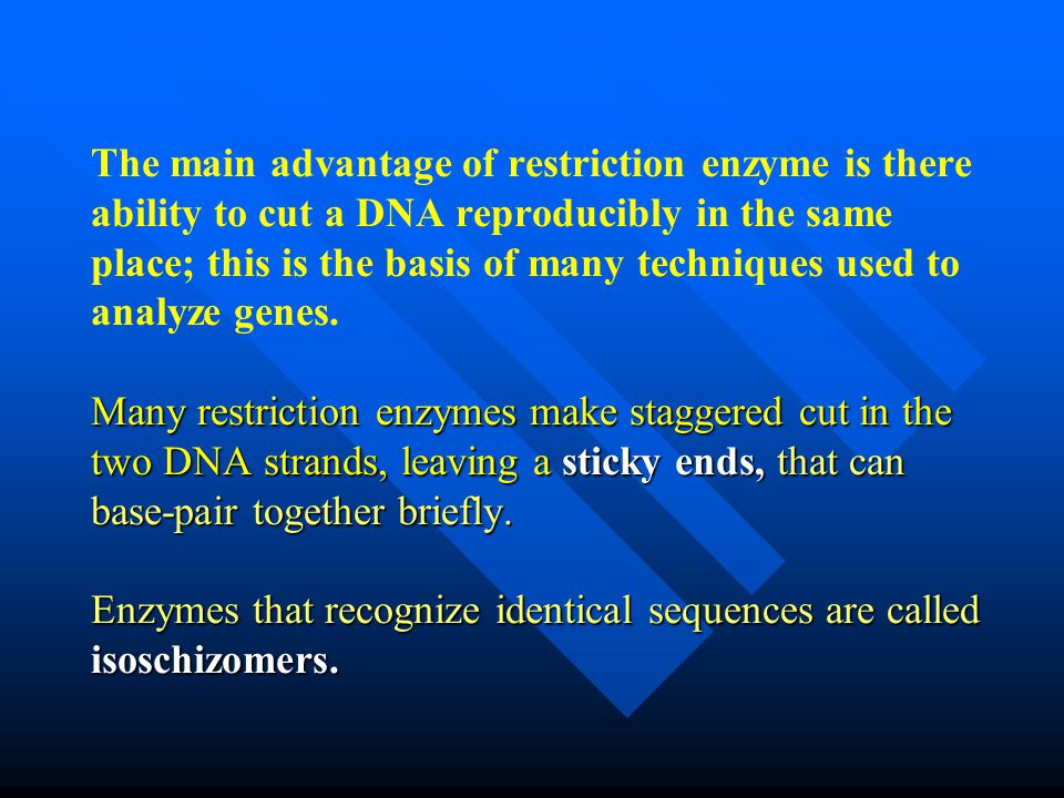The main advantage of restriction enzyme is there ability to cut a DNA reproducibly in the same place; this is the basis of many techniques used to analyze genes.