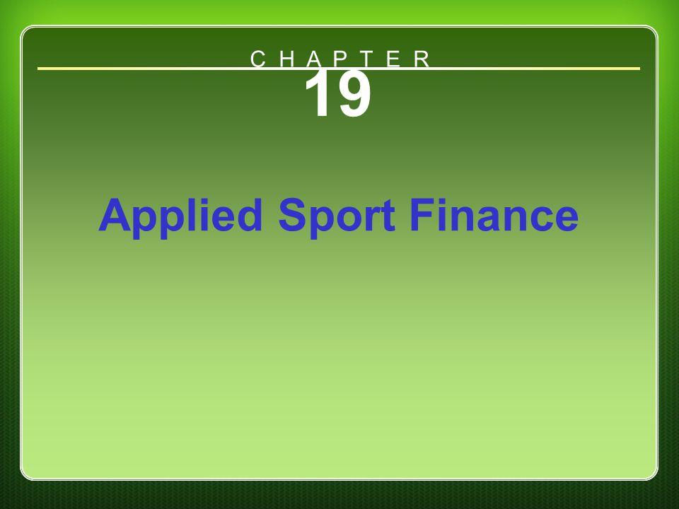 C H A P T E R 19 Applied Sport Finance Chapter 19