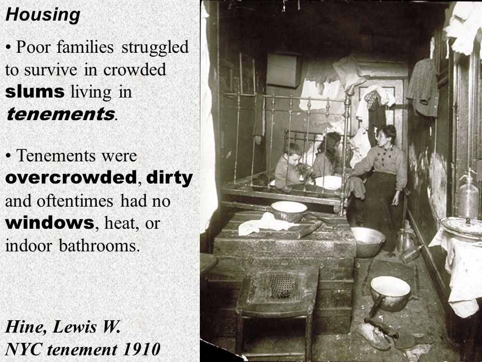 Housing Poor families struggled to survive in crowded slums living in tenements.