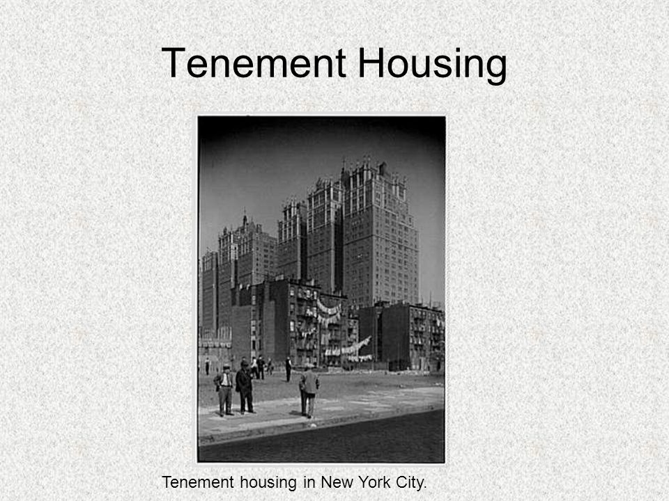 Tenement Housing Tenement housing in New York City.