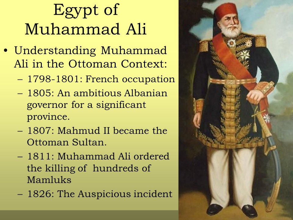 Egypt of Muhammad Ali Understanding Muhammad Ali in the Ottoman Context: 1798-1801: French occupation.