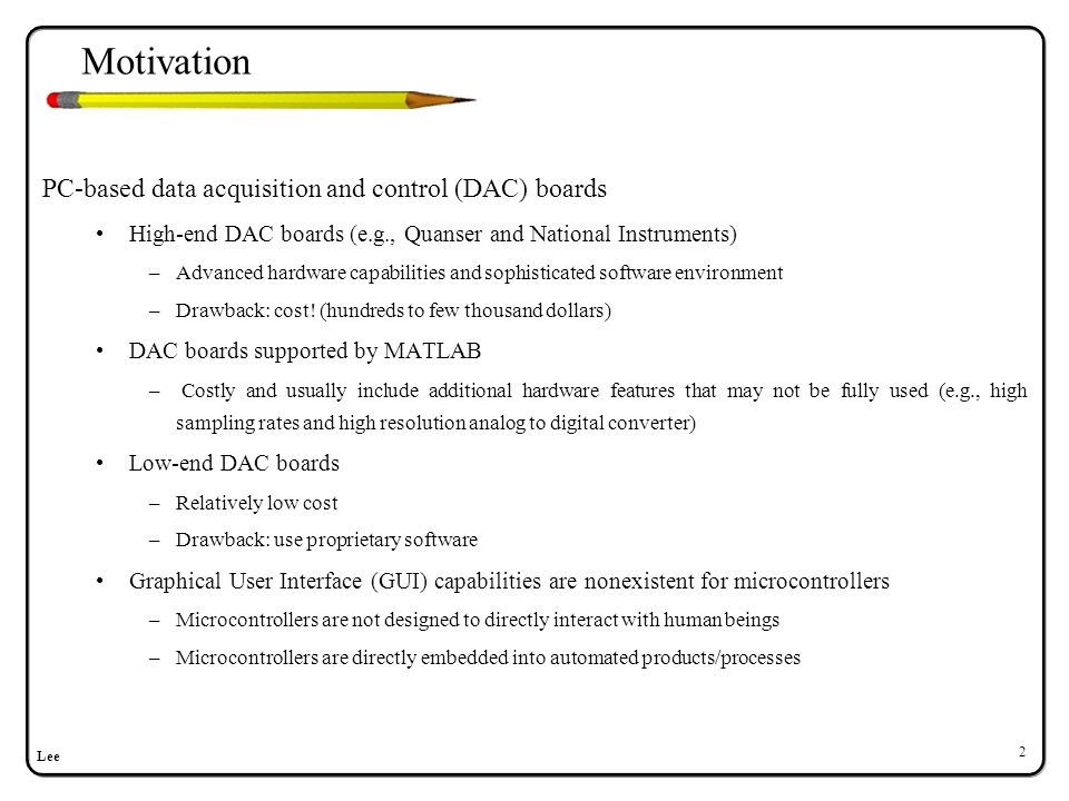 Goals Develop a low-cost MATLAB-based DAC systems by exploiting