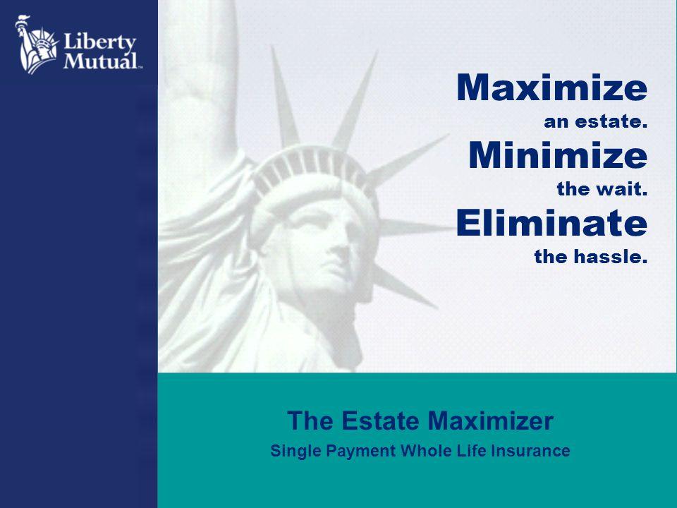 Maximize an estate. Minimize the wait. Eliminate the hassle.