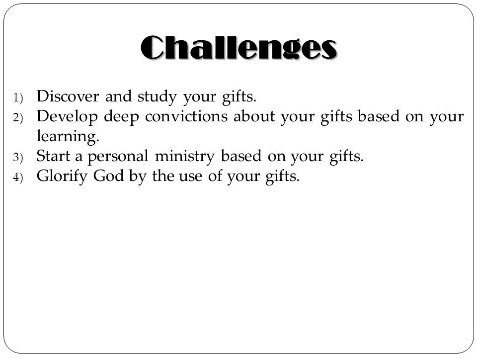 Challenges Discover and study your gifts.