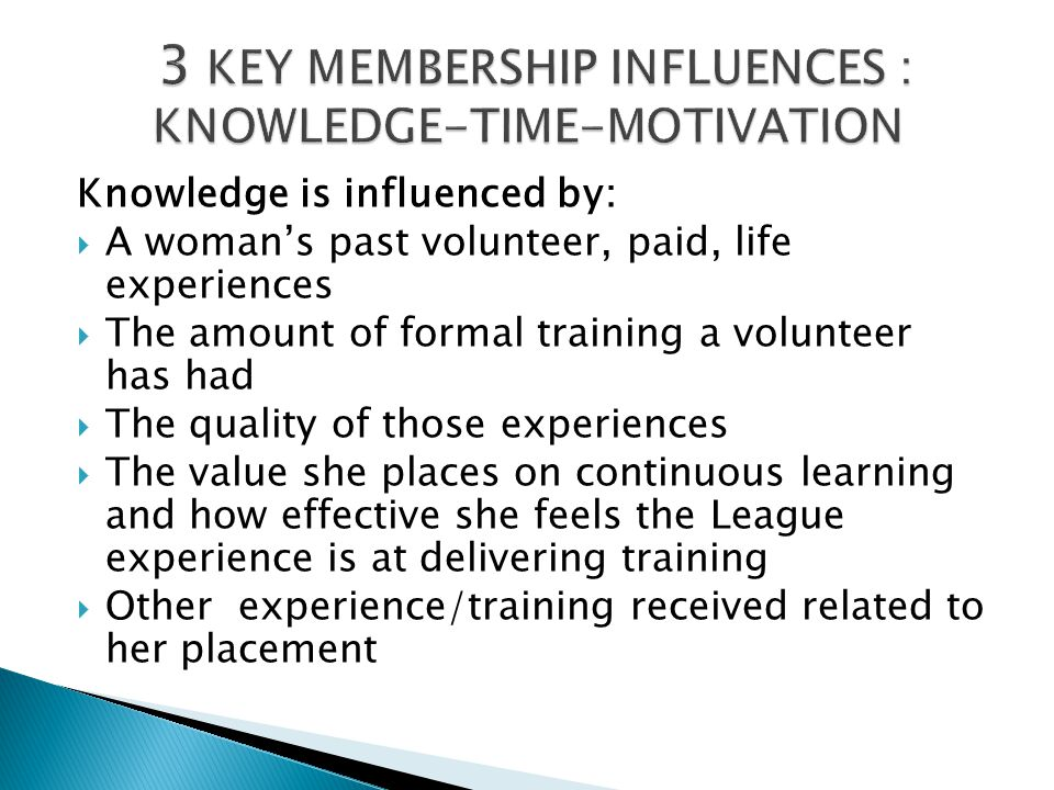 3 KEY MEMBERSHIP INFLUENCES : KNOWLEDGE-TIME-MOTIVATION