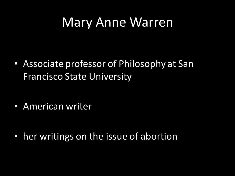 Mary Anne Warren Associate professor of Philosophy at San Francisco State University. American writer.