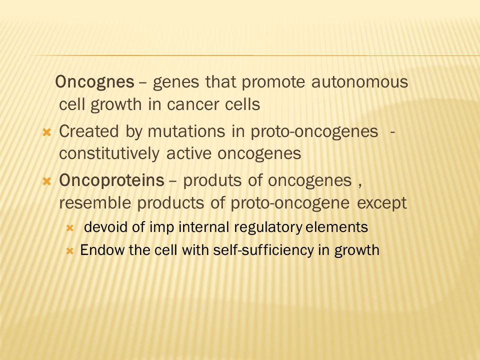 Oncognes – genes that promote autonomous cell growth in cancer cells