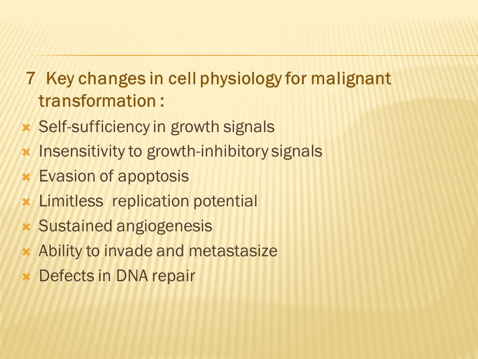7 Key changes in cell physiology for malignant transformation :