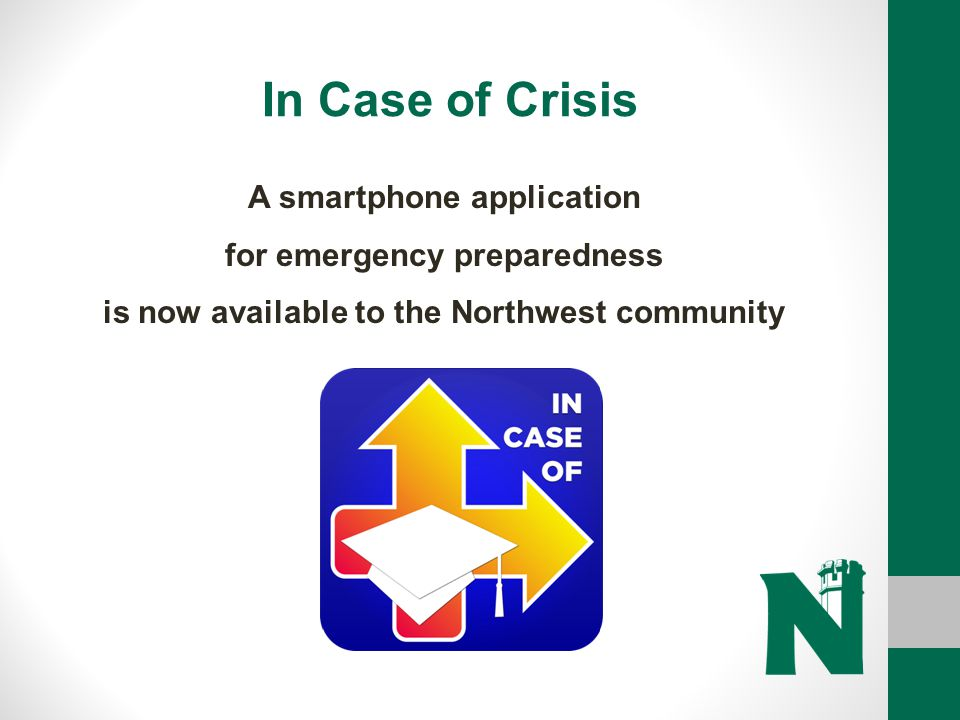 In Case of Crisis A smartphone application for emergency preparedness is now available to the Northwest community.