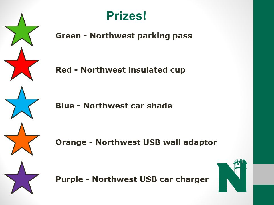Prizes! Green - Northwest parking pass Red - Northwest insulated cup