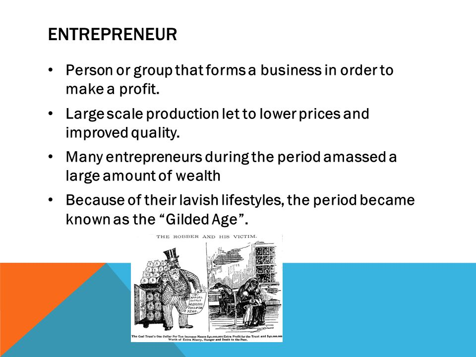 Entrepreneur Person or group that forms a business in order to make a profit. Large scale production let to lower prices and improved quality.